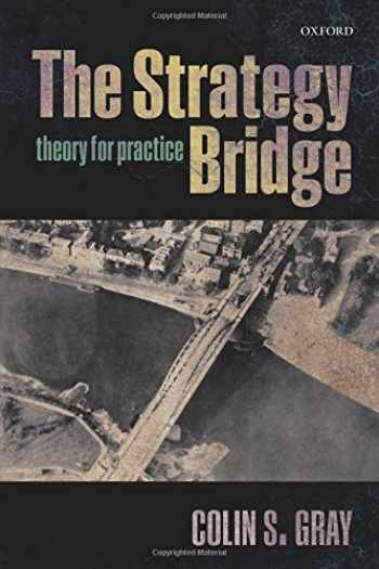 9780198779124-0198779127-The Strategy Bridge: Theory for Practice