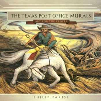 9781623494889-1623494885-The Texas Post Office Murals: Art for the People (Volume 14) (Joe and Betty Moore Texas Art Series)