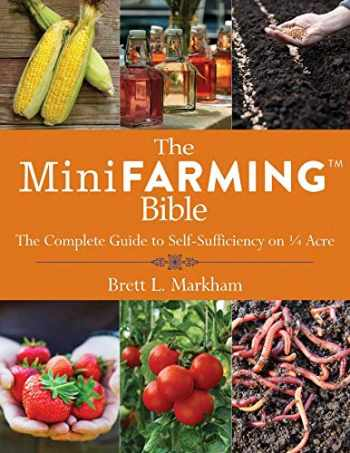 9781629144900-1629144908-The Mini Farming Bible: The Complete Guide to Self-Sufficiency on ¼ Acre
