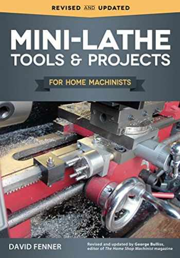 9781565239166-1565239164-Mini-Lathe Tools and Projects for Home Machinists (Fox Chapel Publishing) Simple, Practical Designs & Modifications to Extend & Improve the Versatility of Your Small Metal Lathe; Over 200 Photos