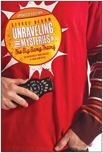 9781941631133-1941631134-Unraveling the Mysteries of The Big Bang Theory (Updated Edition): An Unabashedly Unauthorized TV Show Companion