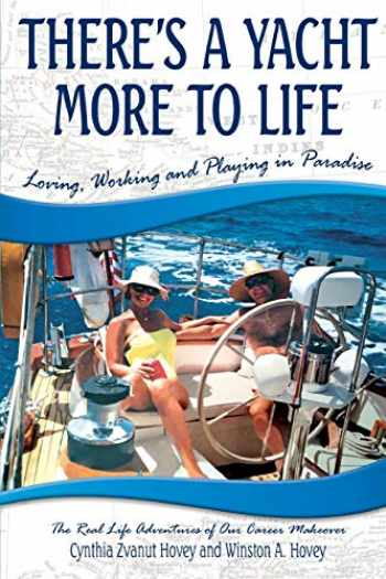 9780998906966-0998906964-THERE'S A YACHT MORE TO LIFE: Loving, Working and Playing in Paradise