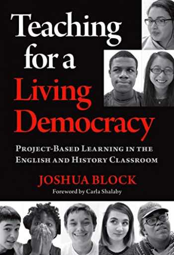 9780807764169-0807764167-Teaching for a Living Democracy: Project-Based Learning in the English and History Classroom