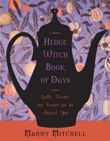 9781578635566-157863556X-Hedgewitch Book of Days: Spells, Rituals, and Recipes for the Magical Year