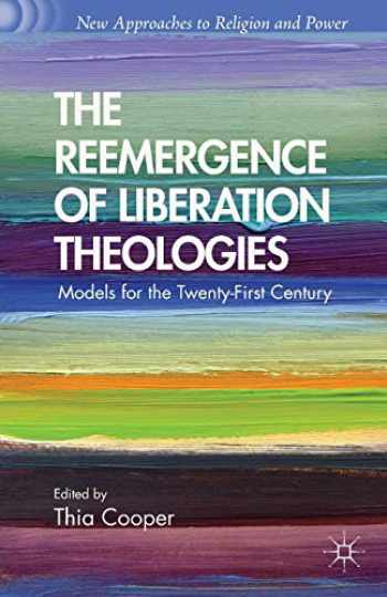 9781137292445-113729244X-The Reemergence of Liberation Theologies: Models for the Twenty-First Century (New Approaches to Religion and Power)