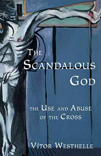 9780800638955-0800638956-The Scandalous God: The Use and Abuse of the Cross
