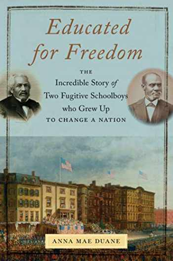 9781479847471-147984747X-Educated for Freedom: The Incredible Story of Two Fugitive Schoolboys Who Grew Up to Change a Nation