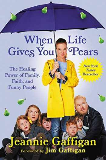 9781538751046-1538751046-When Life Gives You Pears: The Healing Power of Family, Faith, and Funny People