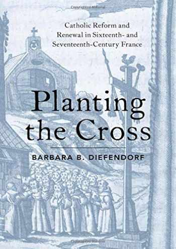 9780190887025-0190887028-Planting the Cross: Catholic Reform and Renewal in Sixteenth- and Seventeenth-Century France