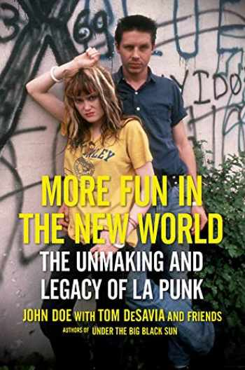 9780306922121-0306922126-More Fun in the New World: The Unmaking and Legacy of L.A. Punk