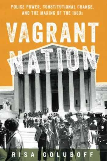 9780190699048-0190699043-Vagrant Nation: Police Power, Constitutional Change, and the Making of the 1960s