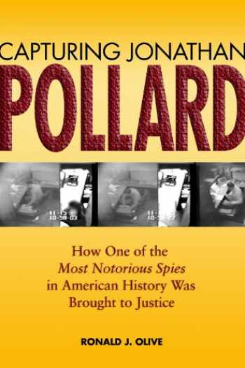 9781591146476-159114647X-Capturing Jonathan Pollard: How One of the Most Notorious Spies in American History Was Brought to Justice