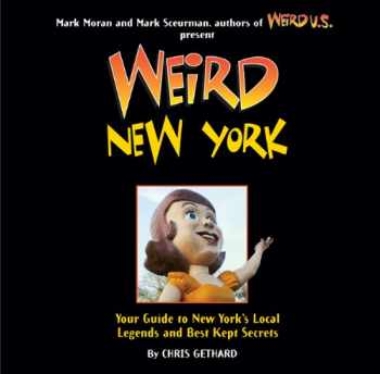 9781402778407-1402778406-Weird New York: Your Guide to New York's Local Legends and Best Kept Secrets