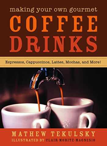 9781620877043-162087704X-Making Your Own Gourmet Coffee Drinks: Espressos, Cappuccinos, Lattes, Mochas, and More!