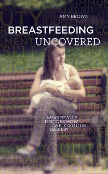 9781780662756-1780662750-Breastfeeding Uncovered: Who really decides how we feed our babies?