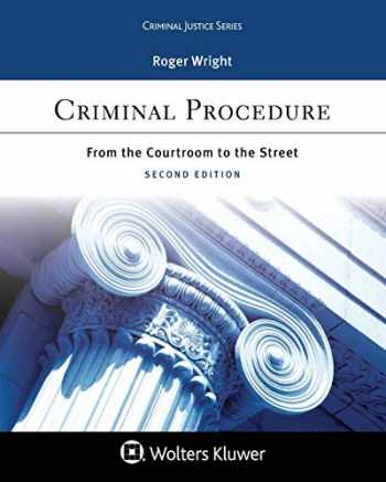 9781543800210-1543800211-Criminal Justice Series Criminal Procedure: From the Courtroom to the Street