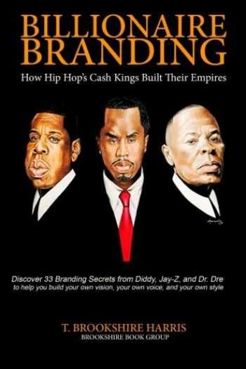 9780997268706-0997268700-Billionaire Branding: How Hip Hop's Cash Kings Built Their Empires