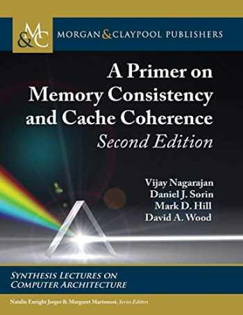 9781681737119-1681737116-A Primer on Memory Consistency and Cache Coherence: Second Edition (Synthesis Lectures on Computer Architecture)