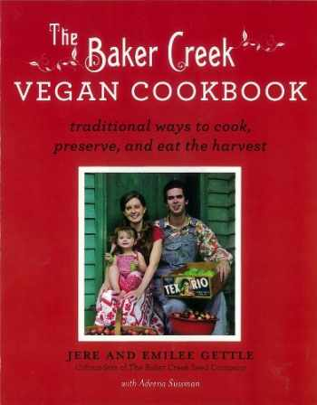 9781401310615-1401310613-The Baker Creek Vegan Cookbook: Traditional Ways to Cook, Preserve, and Eat the Harvest