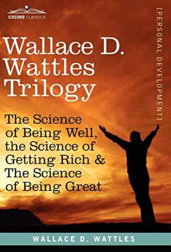 9781616404536-1616404531-Wallace D. Wattles Trilogy: The Science of Being Well, the Science of Getting Rich & the Science of Being Great