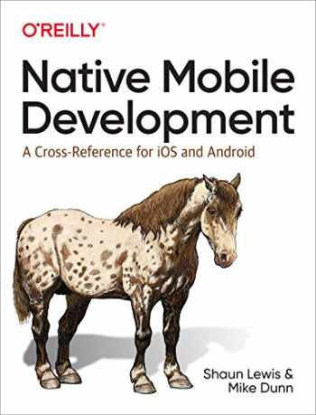 9781492052876-1492052876-Native Mobile Development: A Cross-Reference for iOS and Android