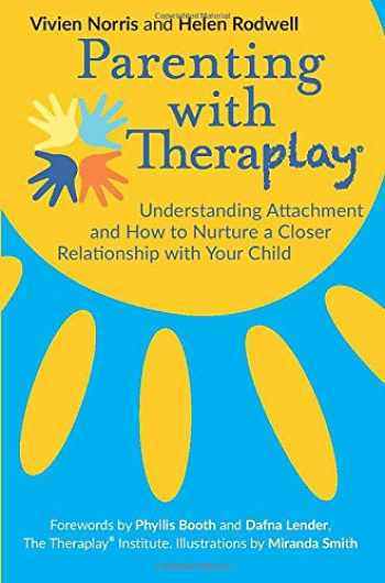 9781785922091-1785922092-Parenting with Theraplay®: Understanding Attachment and How to Nurture a Closer Relationship with Your Child