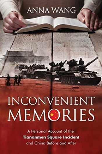 9780996640589-0996640584-Inconvenient Memories: A Personal Account of the Tiananmen Square Incident and China Before and After