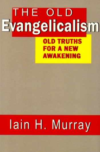 9780851519012-0851519016-The Old Evangelicalism: Old Truths for a New Awakening