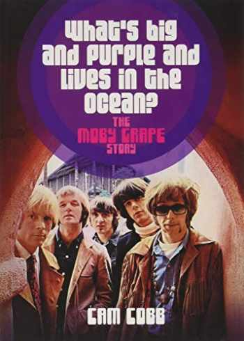 9781911036319-1911036319-What's Big and Purple and Lives in the Ocean?: The Moby Grape Story