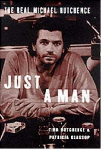 9780283063565-0283063564-Just a Man-the Real Story of Michael Hutchence