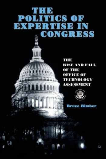 9780791430606-079143060X-The Politics of Expertise in Congress: The Rise and Fall of the Office of Technology Assessment