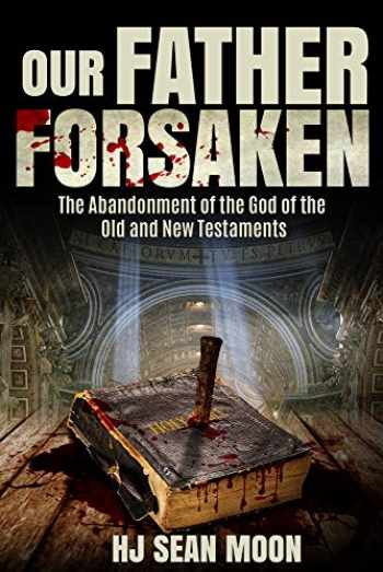 9780825309311-082530931X-Our Father Forsaken: The Abandonment of the God of the Old and New Testaments