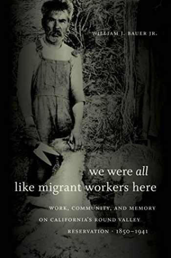9780807872734-0807872733-We Were All Like Migrant Workers Here: Work, Community, and Memory on California's Round Valley Reservation, 1850-1941