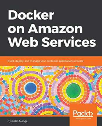 9781788626507-1788626508-Docker on Amazon Web Services: Build, deploy, and manage your container applications at scale