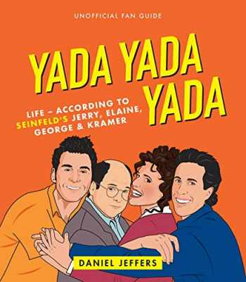 9781925418941-1925418944-Yada Yada Yada: Life-according to Seinfeld's Jerry, Elaine, George & Kramer