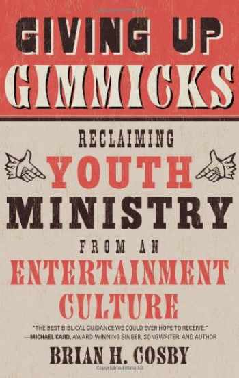9781596383944-1596383941-Giving Up Gimmicks: Reclaiming Youth Ministry from an Entertainment Culture