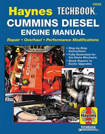 9781620923412-1620923416-Haynes Techbook Cummins Diesel Engine Manual: Repair * Overhaul * Performance Modifications * Step-by-Step Instructions * Fully Illustrated for the Home Mechanic * Stock Repairs to Exotic Upgrades