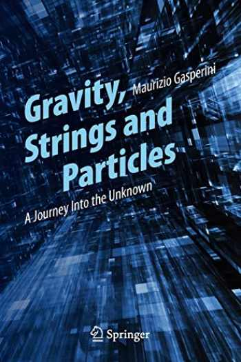 9783319005980-3319005987-Gravity, Strings and Particles: A Journey Into the Unknown