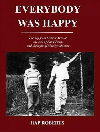 9780578570600-0578570602-Everybody Was Happy - The boy from Merritt Avenue, the rise of Food Town, and the myth of Marilyn Monroe