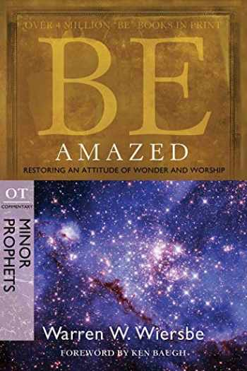 9781434765055-1434765059-Be Amazed (Minor Prophets): Restoring an Attitude of Wonder and Worship (The BE Series Commentary)
