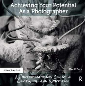 9781138826366-1138826367-Achieving Your Potential As A Photographer: A Creative Companion and Workbook