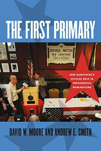 9781611687989-1611687985-The First Primary: New Hampshire's Outsize Role in Presidential Nominations (UNH Non-Series Title)