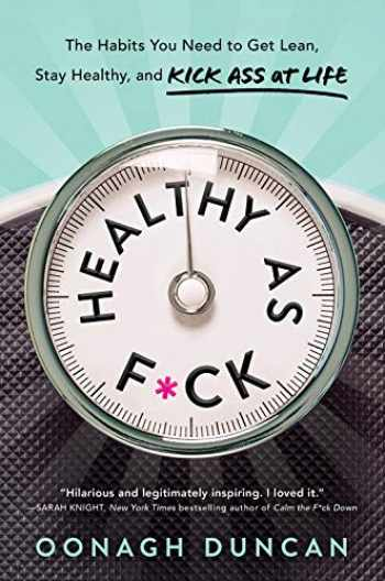 9781492693864-1492693863-Healthy as F*ck: The Habits You Need to Get Lean, Stay Healthy, and Kick Ass at Life