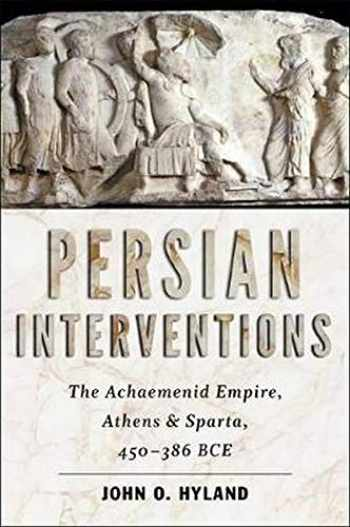 9781421423708-1421423707-Persian Interventions: The Achaemenid Empire, Athens, and Sparta, 450-386 BCE