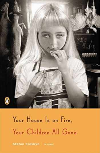 9780143121466-0143121464-Your House Is on Fire, Your Children All Gone: A Novel