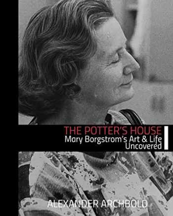 9780998639048-0998639044-The Potter's House: Mary Borgstrom's Art and Life Uncovered