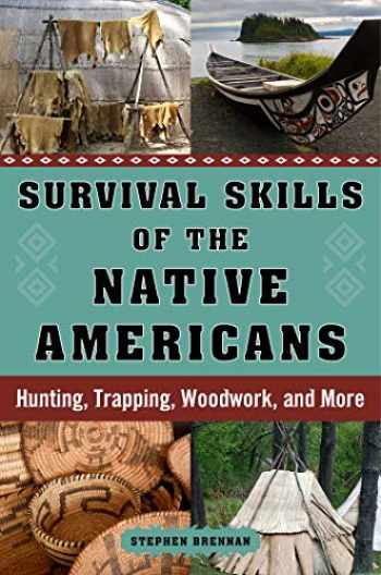 9781632207173-1632207176-Survival Skills of the Native Americans: Hunting, Trapping, Woodwork, and More
