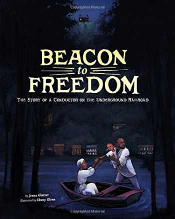 9781515734970-1515734978-Beacon to Freedom: The Story of a Conductor on the Underground Railroad (Encounter: Narrative Nonfiction Picture Books)