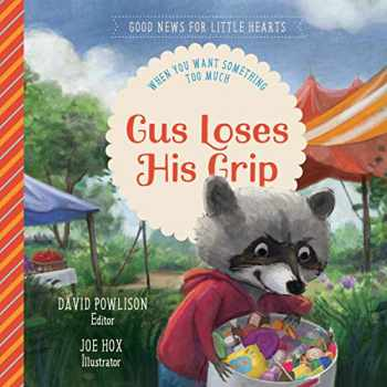 9781948130776-1948130777-Gus Loses His Grip: When You Want Something Too Much (Good News for Little Hearts Series)