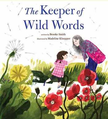 9781452170732-1452170738-The Keeper of Wild Words: (Nature for Kids, Exploring Nature with Children)